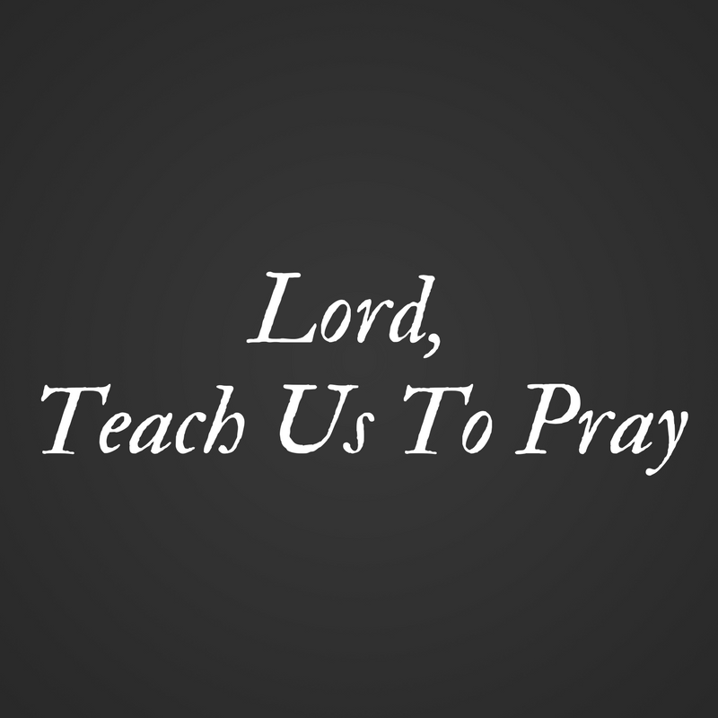 Lord, Teach Us To Pray: What Should We Pray For? Image