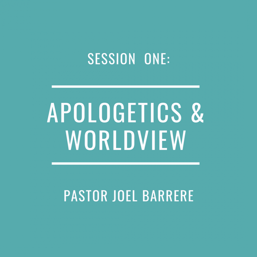 Session 1: Apologetics & Worldview